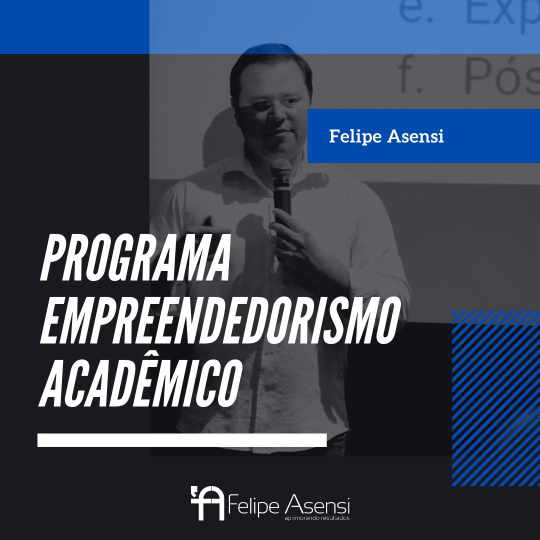 Programa Empreendedorismo Acadêmico - Felipe Asensi