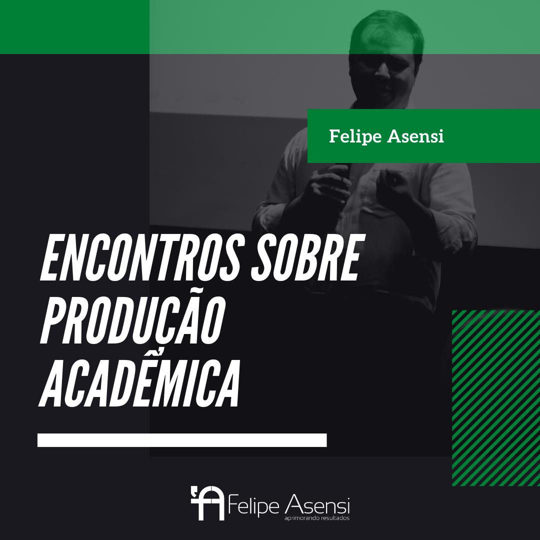 Encontros sobre Produção Acadêmica - Felipe Asensi