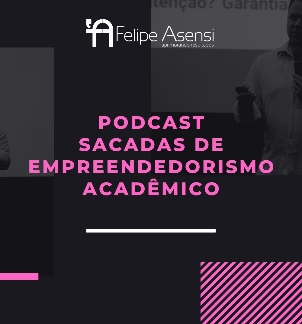 podcast_empreendedorismo_academico_felipe_asensi
