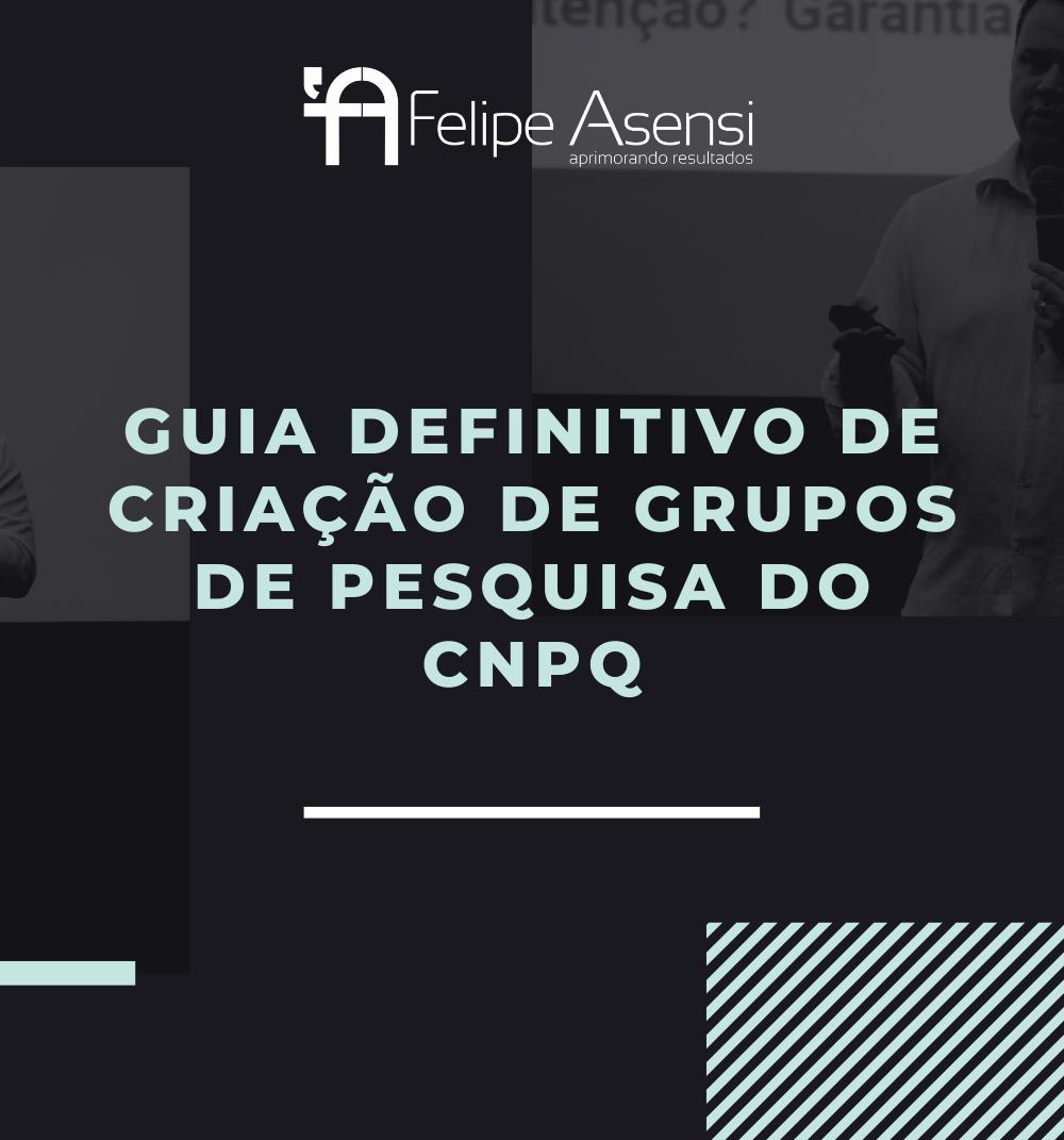 Guia_Definitivo_de_Criacao_de_Grupos_de_Pesquisa_do_CNPq_Felipe_Asensi
