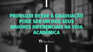 dicas-para-iniciar-a-sua-producao-academica-ainda-na-graduacao-felipe-asensi