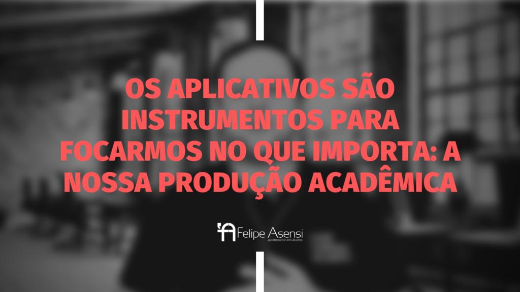 Apps que todo acadêmico precisa usar para agilizar a sua produção acadêmica - Felipe Asensi