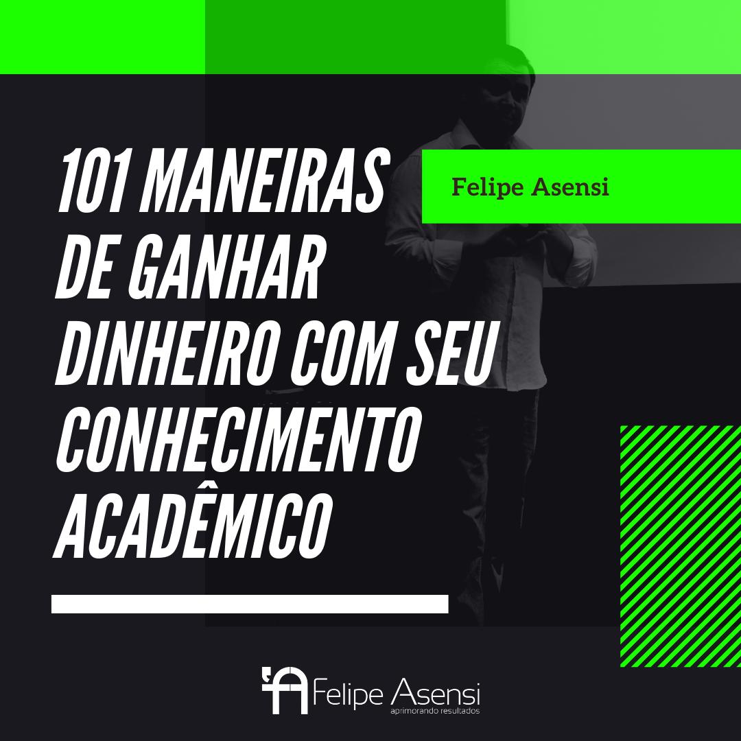 Maneiras de Ganhar Dinheiro com seu Conhecimento Acadêmico - Felipe Asensi
